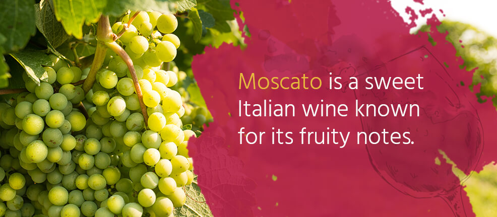 Moscato is a sweet Italian wine known for its fruity notes