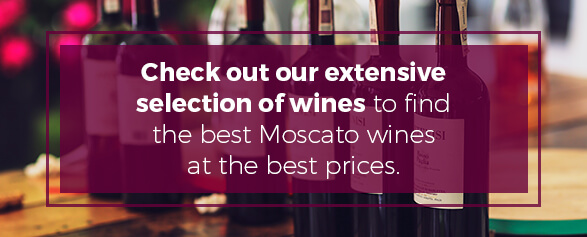 Check out our extensive selection of wines to find the best Moscato wines at the best prices