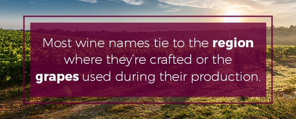 Most wine names tie to the region where they're crafted or the grapes used.