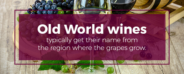 Old World Wines get their name from the region grapes are grown