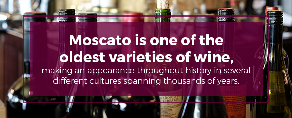 Moscato is one of the oldest varieties of wine spanning thousands of years