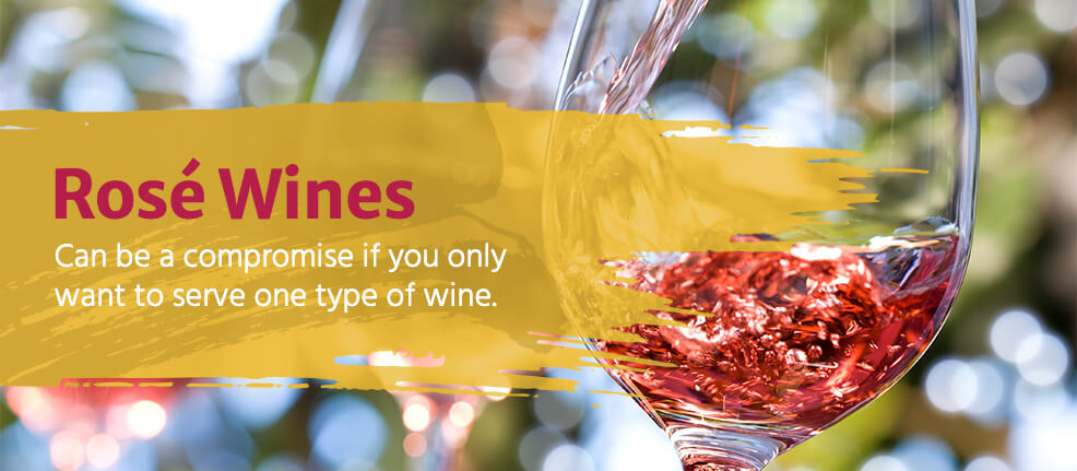 Roséswines can be a compromise if you only want to serve one type of wine.