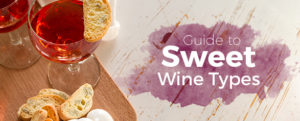 Guide to Sweet Wine Types