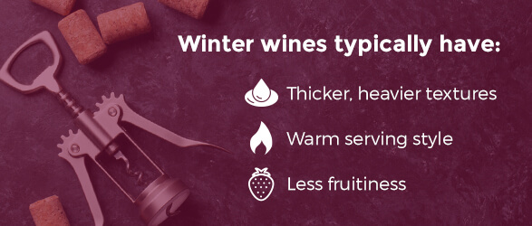 Winter wines typically have thicker, heavier textures, warm serving style, and less fruitiness.