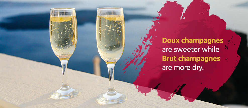 Doux champagnes are sweeter while Brut champagnes are more dry.