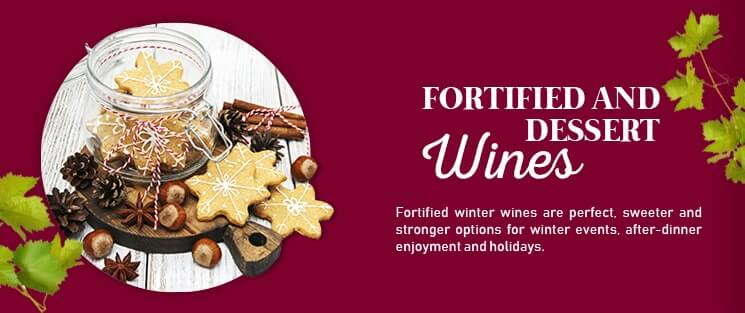 Fortified and Dessert Wines: Fortified winter wines are perfect, sweeter and stronger options for winter events, after-dinner enjoyment and holidays.