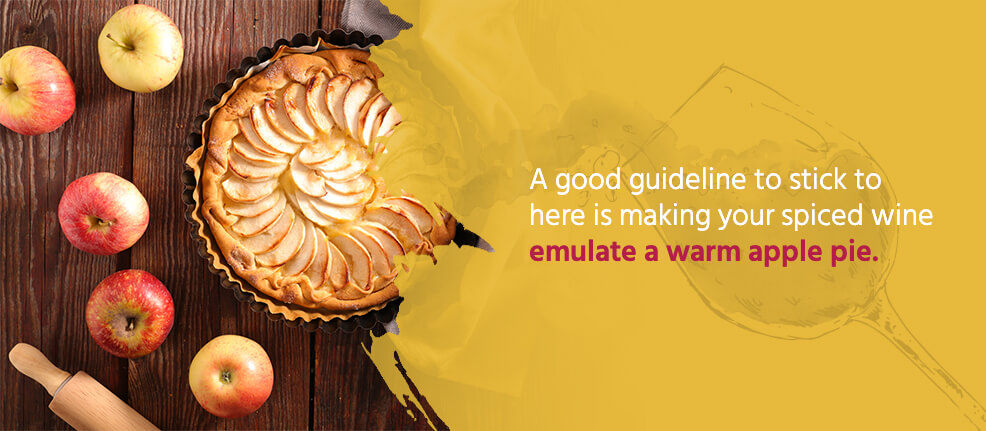 A good guideline to stick to here is making your spiced wine emulate a warm apple pie.