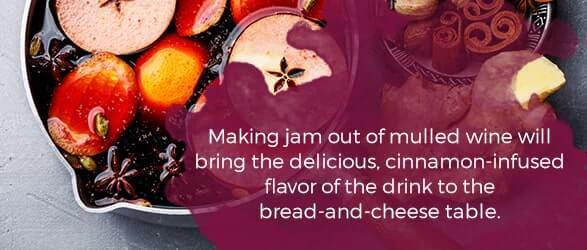 Making jam out of mulled wine will bring the delicious, cinnamon-infused flavor of the drink to the bread-and-cheese table.