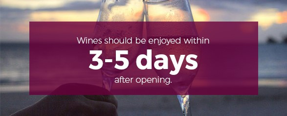Wines should be enjoyed within 3-5 days after opening.
