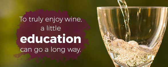 To truly enjoy wine, a little education can go a long way.