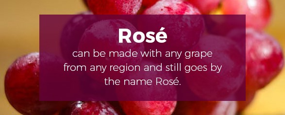 Rose can be made with any grape from any region and still goes by the name Rose.