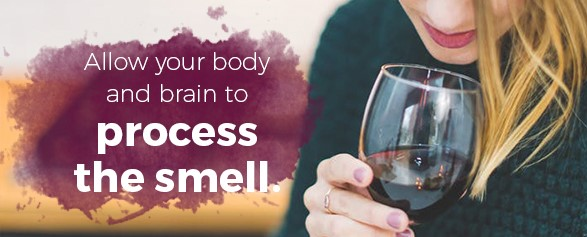 Allow your body and brain to process the smell.