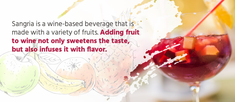 Sangria is a wine-based beverage that is made with a variety of fruits. Adding fruit to wine not only sweetens the taste, but also infuses it with flavor.