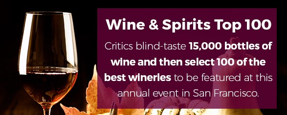 Wine & Spirits Top 100 - Critics blind-taste 15,000 bottles of wine and then select 100 of the best wineries to be featured at this annual event in San Francisco.