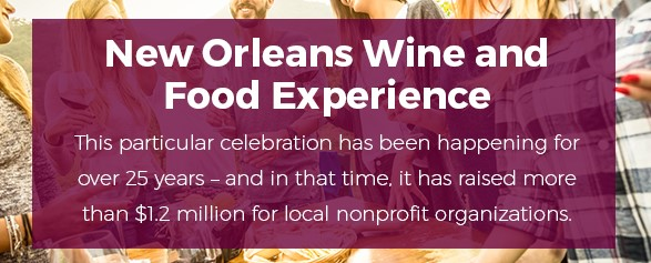 10. New Orleans Wine and Food Experience - This particular celebration has been happening for over 25 years – and in that time, it has raised more than $1.2 million for local nonprofit organizations.