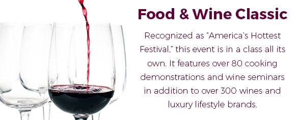 "Food & Wine Classic - Recognized as ""America's Hottest Festival,"" this event is in a class all its own. It features over 80 cooking demonstrations and wine seminars in addition to over 300 wines and luxury lifestyle brands."