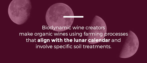 Biodynamic wine creators make organic wines using farming processes that align with the lunar calendar and involve specific soil treatments.