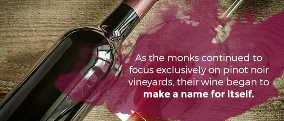 As the monks continued to focus exclusively on pinot noir vineyards, their wine began to make a name for itself.