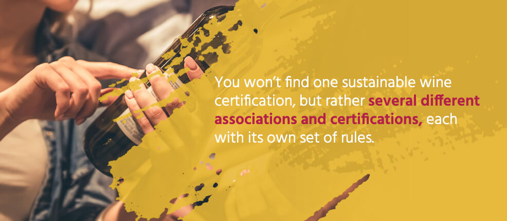 You won't find one sustainable wine certification, but rather several different associations and certifications, each with its own set of rules.