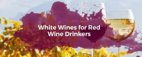 White Wines For Red Wine Drinkers