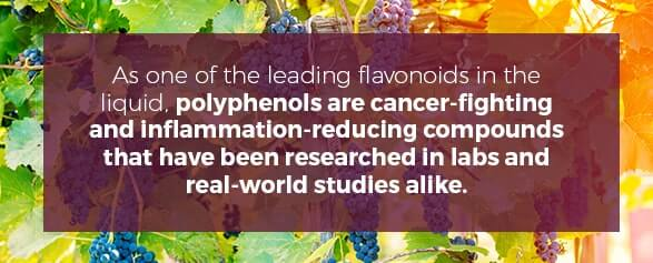 As one of the leading flavonoids in the liquid, polyphenols are cancer-fighting and inflammation-reducing compounds that have been researched in labs and real-world studies alike.