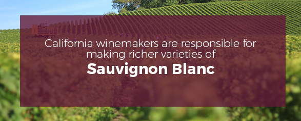 California winemakers are responsible for making richer varieties of Sauvignon Blanc