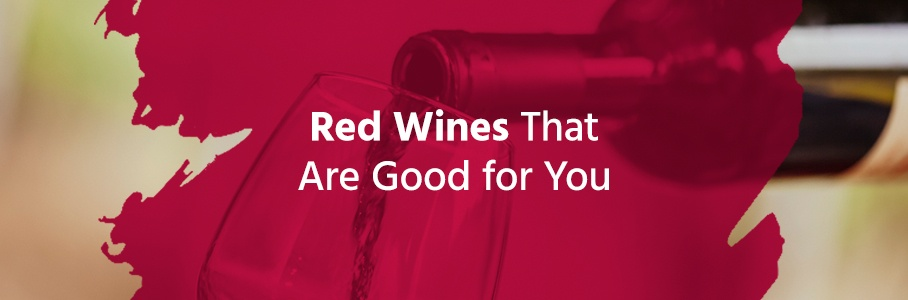 Red Wines That Are Good for You