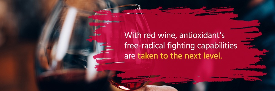 With red wine, antioxidant's free-radical fighting capabilities are taken to the next level.