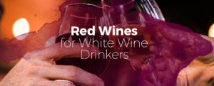 Red Wines for White Wine Drinkers