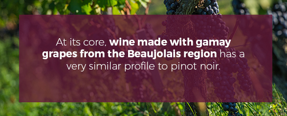 At its core, wine made with gamay grapes from the Beaujolais region has a very similar profile to pinot noir.