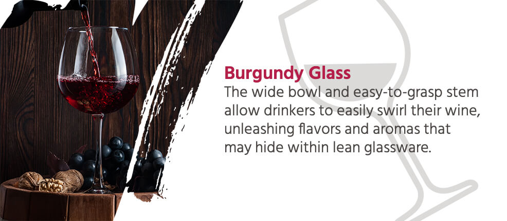 Burgundy Glass - The wide bowl and easy-to-grasp stem allow drinkers to easily swirl their wine, unleashing flavors and aromas that may hide within lean glassware.