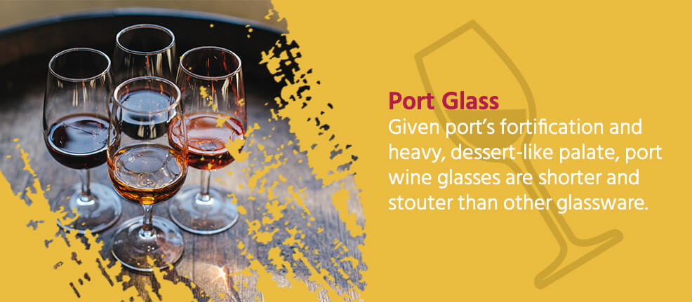 Port Glass - Given port's fortification and heavy, dessert-like palate, port wine glasses are shorter and stouter than other glassware.