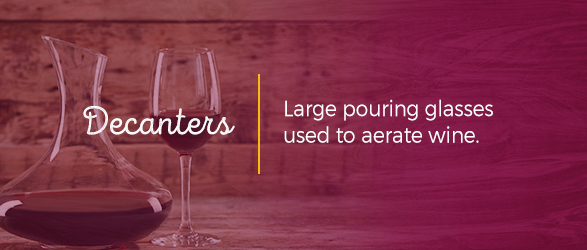 Decanters are large pouring glasses used to aerate wine.