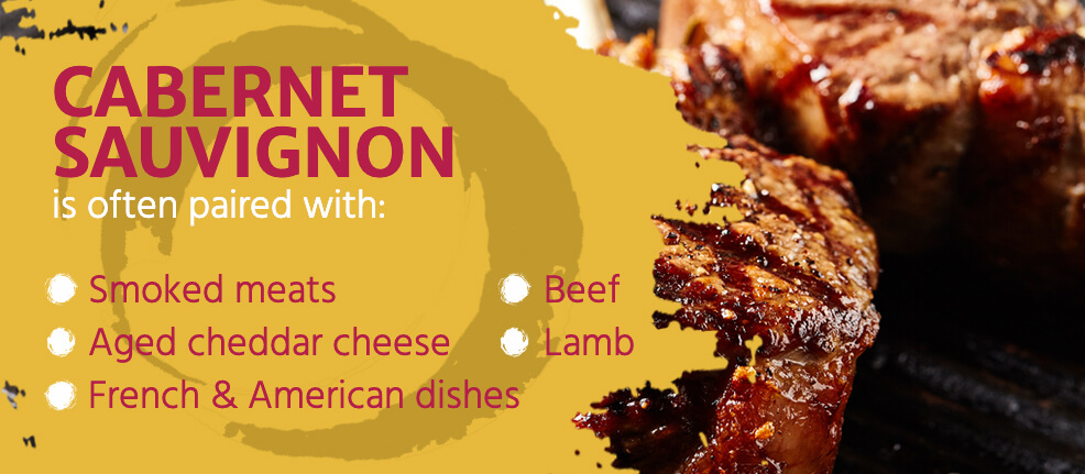 Cabernet Sauvignon is often paired with smoked meats, aged cheddar cheese, French and American dishes, beef, and lamb