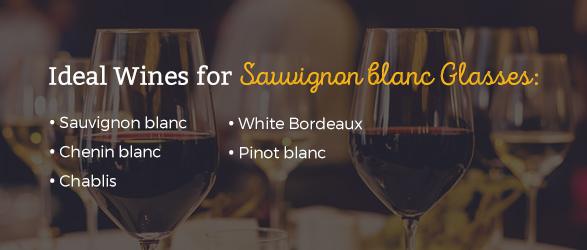 Ideal wines for sauvignon blanc glasses: Sauvignon blanc, Chenin blanc, Chablis, White Bordeaux, pinot blanc