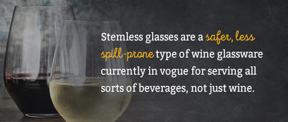 Stemless glasses are a safer, less spill-prone type of wine glassware currently in vogue for serving all sorts of beverages, not just wine.