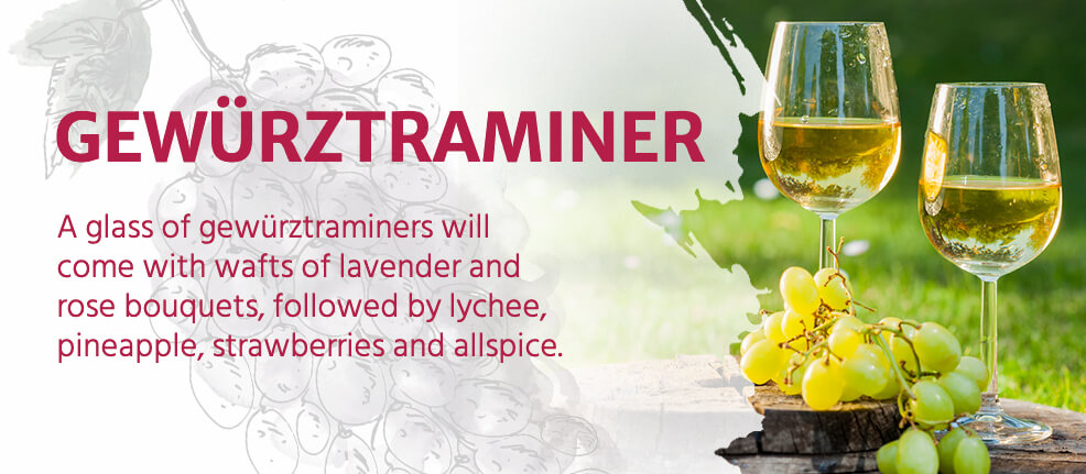 A glass of gewürztraminers will come with wafts of lavender and rose bouquets, followed by lychee, pineapple, strawberries and allspice.