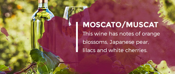 Mucato/Muscat - This wine has notes of orange blossoms, Japanese pear, lilacs and white cherries