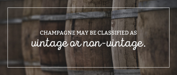Champagne may be classified as vintage or non-vintage.