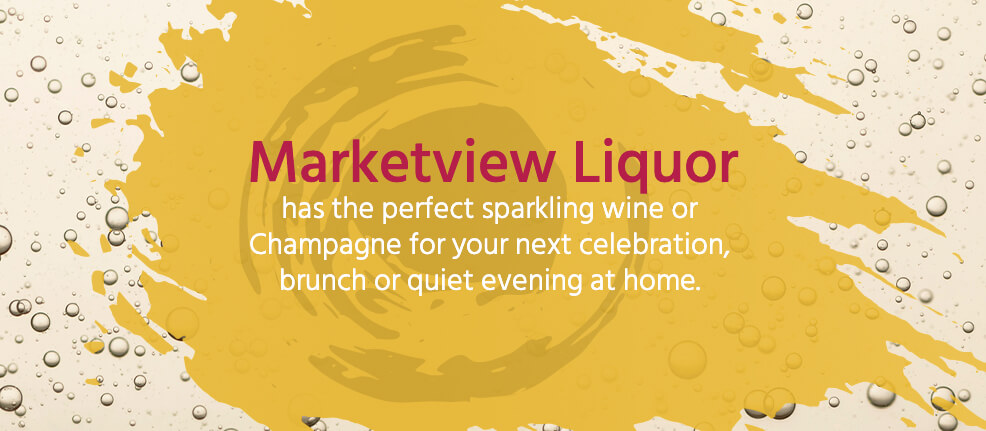 Marketview Liquor has the perfect sparkling wine or champagne