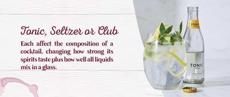 Tonic, Seltzer or Club - each affect the composition of a cocktail, changing how strong its spirits taste plus how well all liquids mix in a glass.