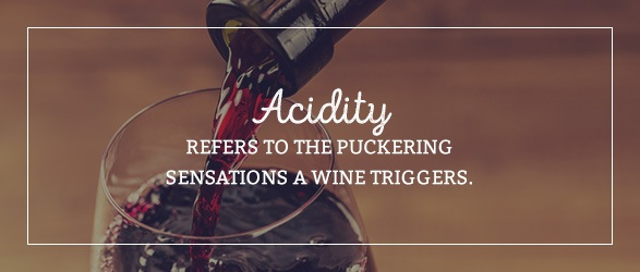 Acidity refers to the puckering sensations a wine triggers.