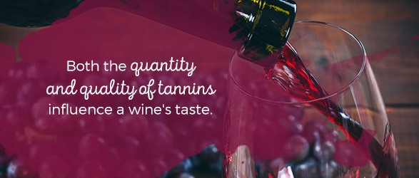 Both the quantity and quality of tannins influence a wine's taste.