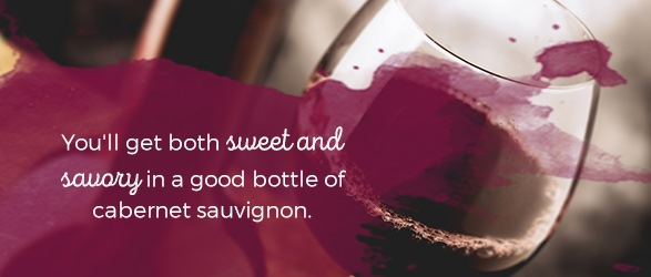 You'll get both sweet and savory in a good bottle of cabernet sauvignon.