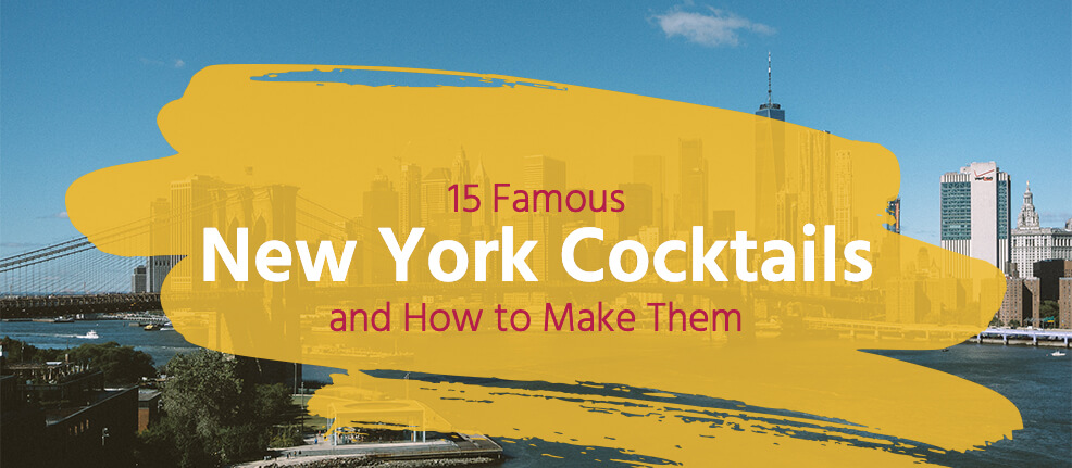 fifteen famous New York cocktails and how to make them