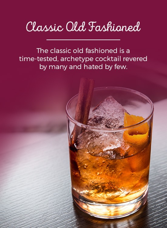 Classic Old Fashioned: The classic old fashioned is a time-tested, archetype cocktail revered by many and hated by few.