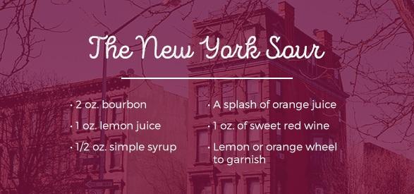 The New York Sour Drink Recipe: 2 oz. bourbon, 1 oz. lemon juice, 1/2 oz. simple syrup, a splash of orange juice, 1 oz. of sweet red wine, lemon or orange wheel to garnish