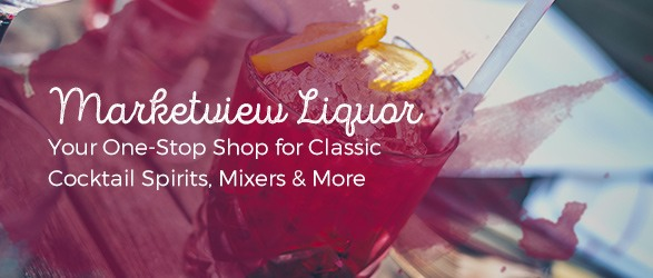 Marketview Liquor: Your One-Stop Shop for Classic Cocktail Spirits, Mixers and More