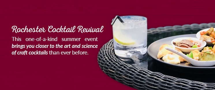 Rochester Cocktail Revival: This one-of-a-kind summer event brings you closer to the art and science of craft cocktails than ever before.