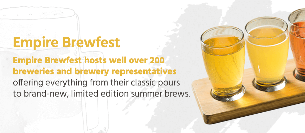 Empire Brewfest hosts well over 200 breweries and brewery representatives offering everything from their classic pours to brand-new, limited edition summer brews.